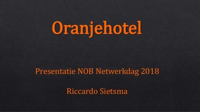 Oranjehotel Presentatie NOB Netwerkdag 2018 Riccardo Sietsma