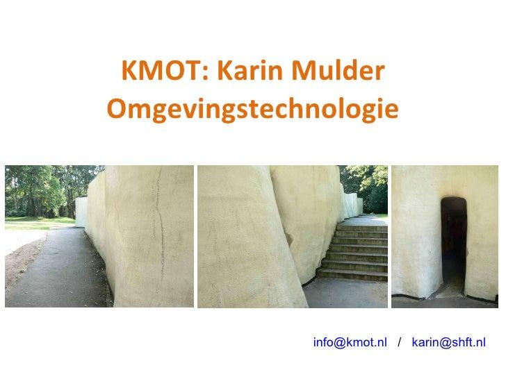 KMOT: Karin Mulder Omgevingstechnologie [email_address]   /  [email_address]