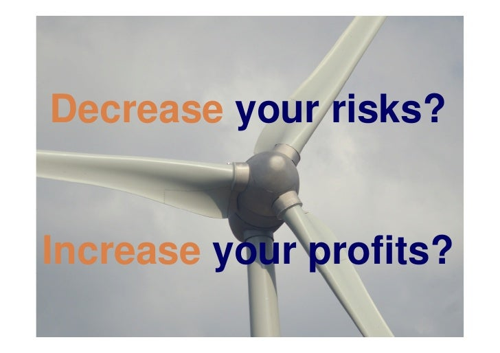 Decrease your risks?   Increase your profits?