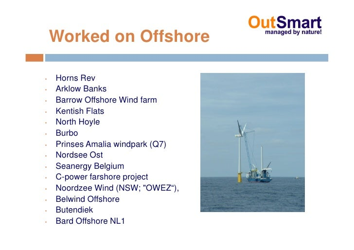 Worked on Offshore  •   Horns Rev •   Arklow Banks •   Barrow Offshore Wind farm •   Kentish Flats •   North Hoyle •   Bur...