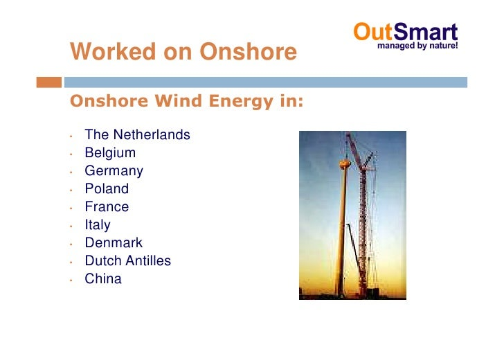Worked on Onshore Onshore Wind Energy in: •   The Netherlands •   Belgium •   Germany •   Poland •   France •   Italy •   ...