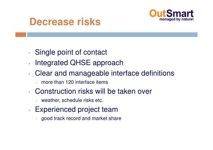 Decrease risks  •   Single point of contact •   Integrated QHSE approach •   Clear and manageable interface definitions   ...