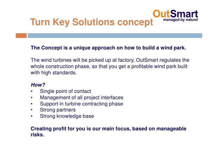 Turn Key Solutions concept  The Concept is a unique approach on how to build a wind park.  The wind turbines will be picke...