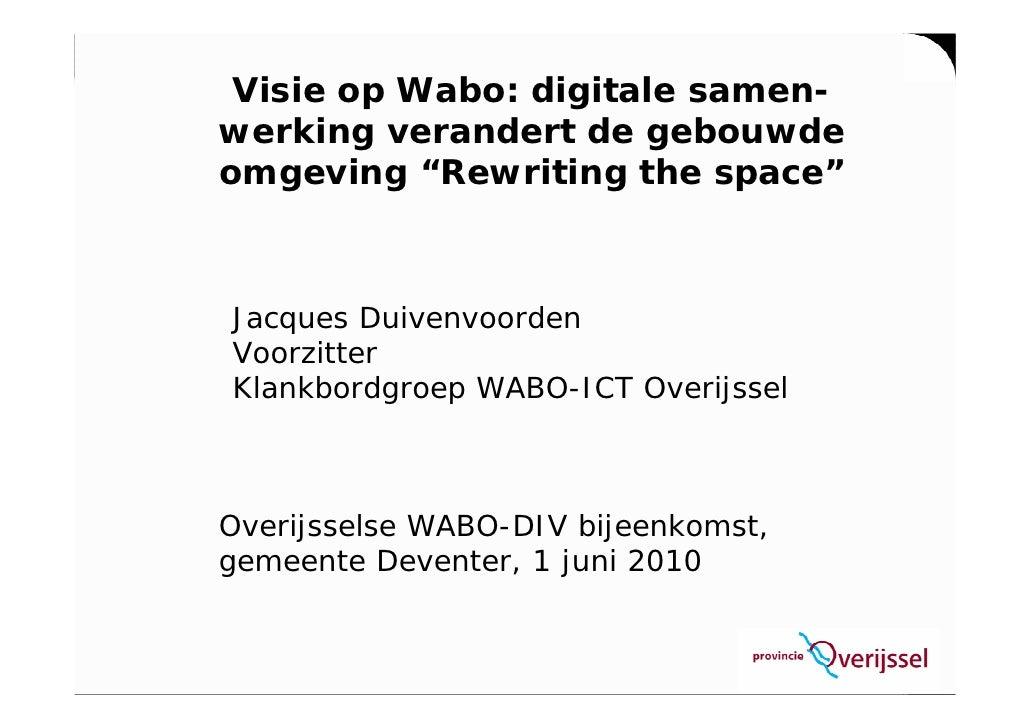 """Visie op Wabo: digitale samen- werking verandert de gebouwde omgeving """"Rewriting the space""""    Jacques Duivenvoorden Voorz..."""