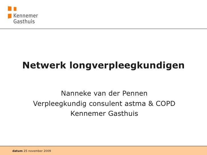 Netwerk longverpleegkundigen Nanneke van der Pennen Verpleegkundig consulent astma & COPD Kennemer Gasthuis