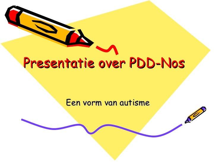 Presentatie over PDD-Nos Een vorm van autisme