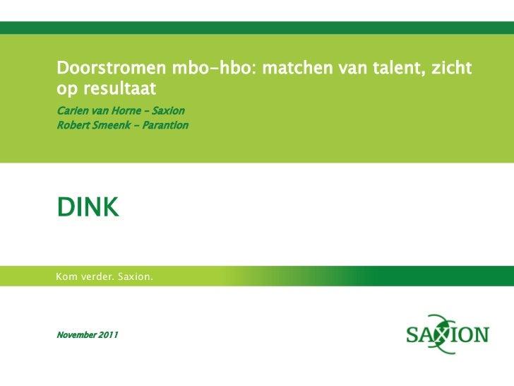 Doorstromen mbo-hbo: matchen van talent, zichtop resultaatCarien van Horne – SaxionRobert Smeenk - ParantionDINKKom verder...