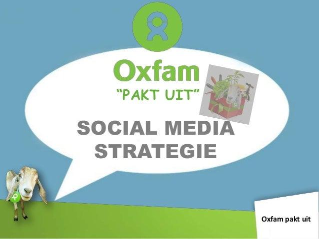 """PAKT UIT""SOCIAL MEDIA STRATEGIE                Oxfam pakt uit"