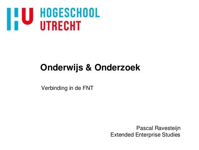 Onderwijs & OnderzoekVerbinding in de FNT                                Pascal Ravesteijn                       Extended ...