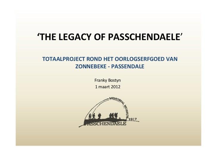 'THE LEGACY OF PASSCHENDAELE' TOTAALPROJECT ROND HET OORLOGSERFGOED VAN           ZONNEBEKE - PASSENDALE                Fr...