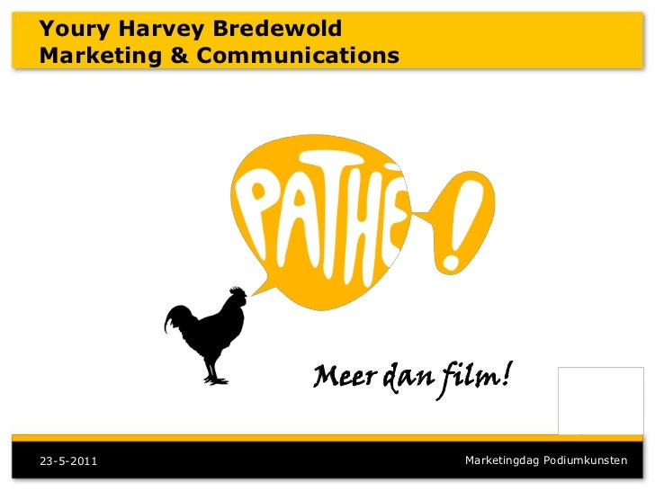 Youry Harvey BredewoldMarketing & Communications                   Meer dan film!23-5-2011                    Marketingdag...