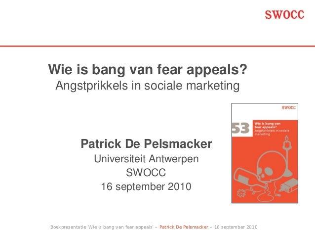 Wie is bang van fear appeals?  Angstprikkels in sociale marketing             Patrick De Pelsmacker                  Unive...