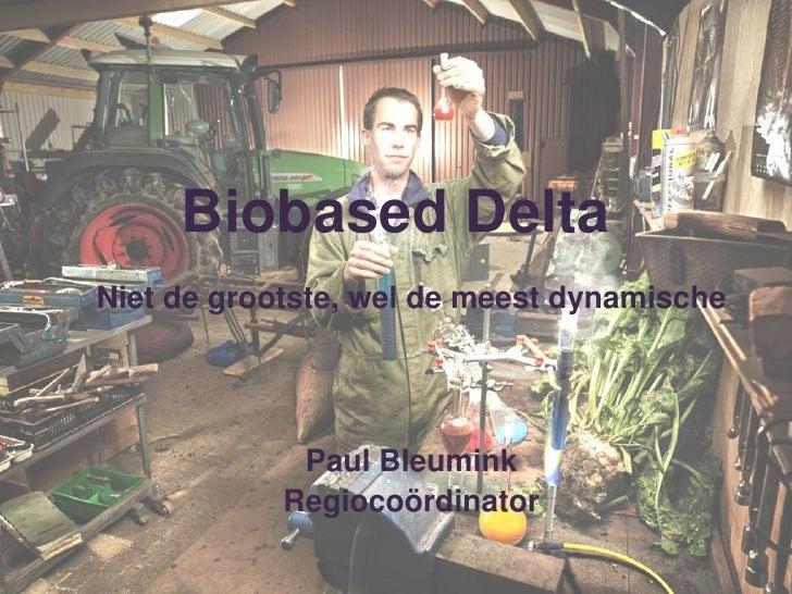 Biobased DeltaNiet de grootste, wel de meest dynamische             Paul Bleumink            Regiocoördinator