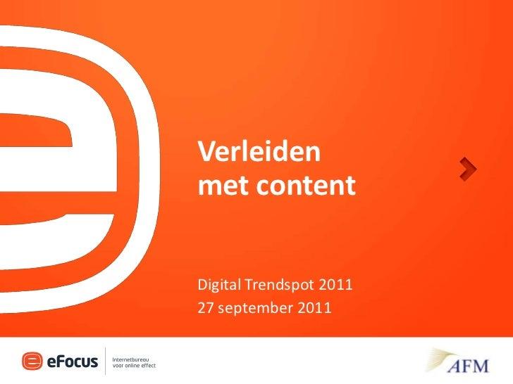 Verleiden met content<br />27 september 2011<br />Digital Trendspot 2011<br />