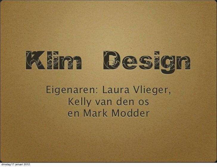 Klim              Design                          Eigenaren: Laura Vlieger,                              Kelly van den os ...