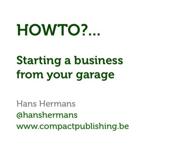 Howto? Why? Starting a business from your garage