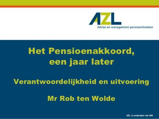 Het Pensioenakkoord,       een jaar laterVerantwoordelijkheid en uitvoering        Mr Rob ten Wolde                       ...