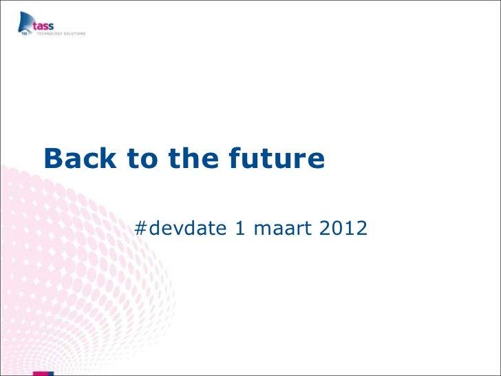 Back to the future     #devdate 1 maart 2012
