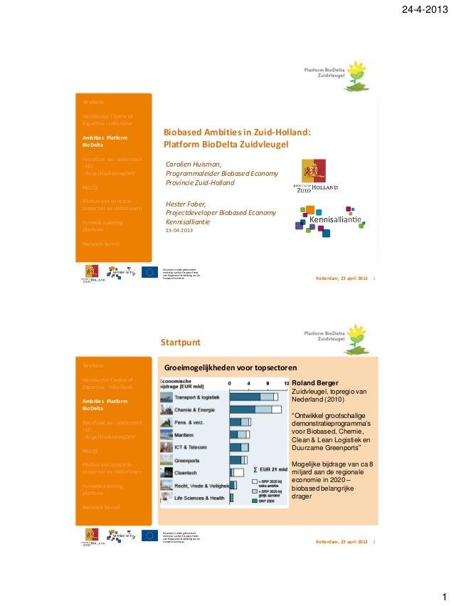 24-4-20131Kennisalliantie Samen werken aan economische vernieuwing 1Biobased Ambities in Zuid-Holland:Platform BioDelta Zu...