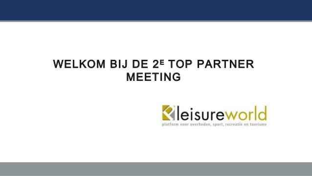 WELKOM BIJ DE 2 E TOP PARTNER          MEETING