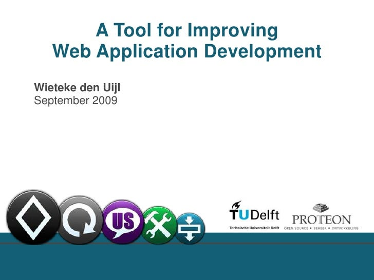 A Tool for Improving <br />Web Application Development<br />Wieteke den Uijl  <br />September 2009<br />