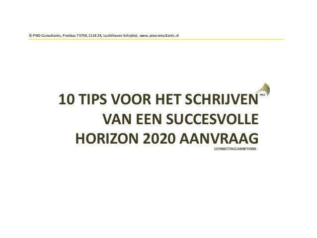 CONNECTING AMBITIONS 10 TIPS VOOR HET SCHRIJVEN VAN EEN SUCCESVOLLE HORIZON 2020 AANVRAAG © PNO Consultants, Postbus 75759...