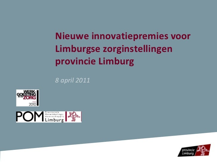 Nieuwe innovatiepremies voor Limburgse zorginstellingen provincie Limburg  8 april 2011