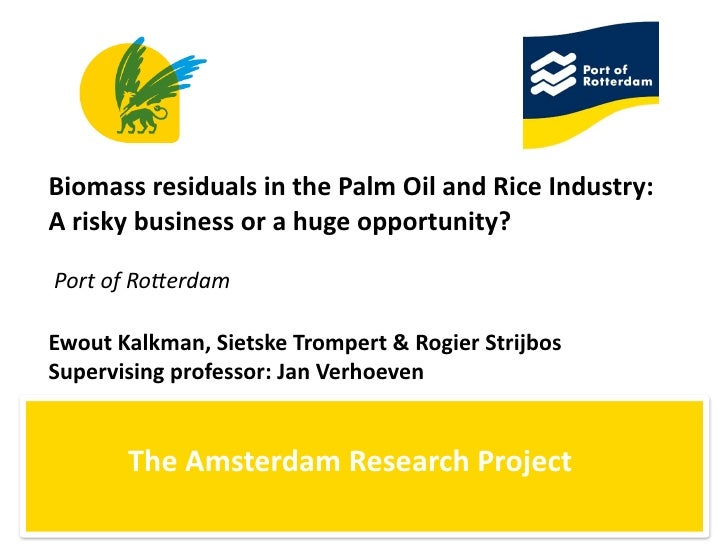 Biomass  residuals  in  the  Palm  Oil  and  Rice  Industry:   A  risky  business  or  a  huge...