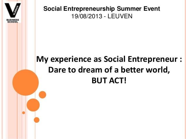 My experience as Social Entrepreneur : Dare to dream of a better world, BUT ACT! Social Entrepreneurship Summer Event 19/0...