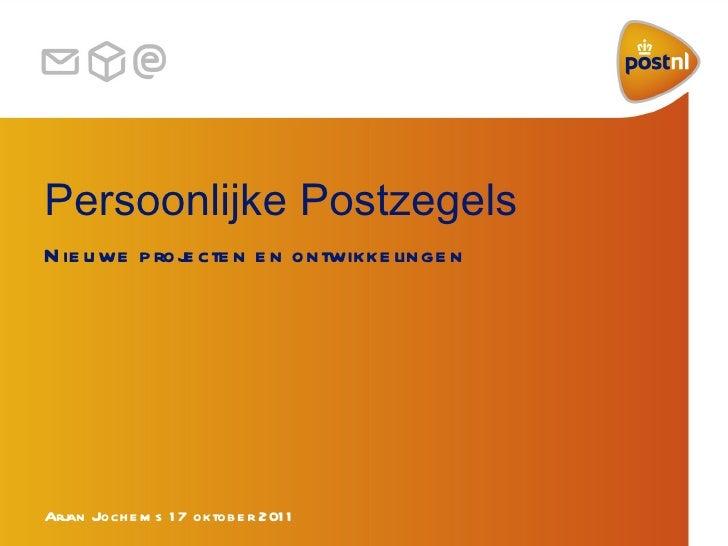Arjan Jochems 17 oktober 2011 Persoonlijke Postzegels Nieuwe projecten en ontwikkelingen