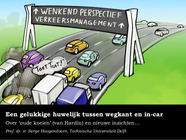 Een gelukkige huwelijk tussen wegkant en in-car  Over 'oude koeien' (van Hardin) en nieuwe inzichten…  Prof. dr. ir. Serge...