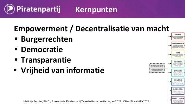 Empowerment / Decentralisatie van macht • Burgerrechten • Democratie • Transparantie • Vrijheid van informatie Kernpunten ...