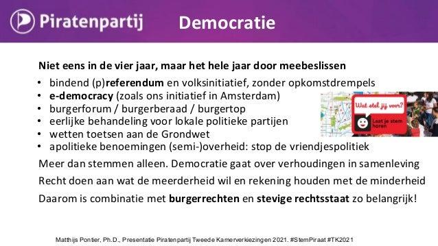 Democratie Niet eens in de vier jaar, maar het hele jaar door meebeslissen • bindend (p)referendum en volksinitiatief, zon...