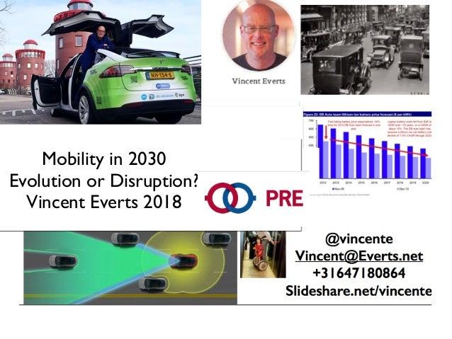 Mobility in 2030 Evolution or Disruption?  Vincent Everts 2018