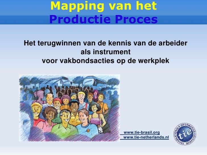 Mapping van het <br />Productie Proces<br />Het terugwinnen van de kennis van de arbeider als instrument<br />voor vakbond...