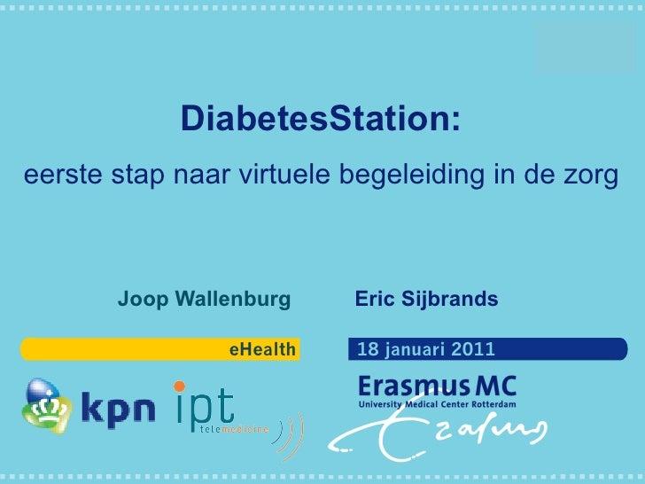DiabetesStation:eerste stap naar virtuele begeleiding in de zorg       Joop Wallenburg    Eric Sijbrands                eH...