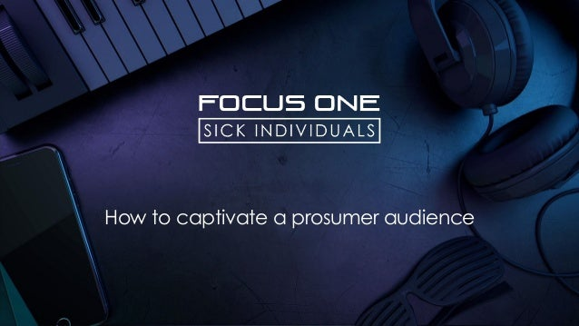 How to captivate a prosumer audience