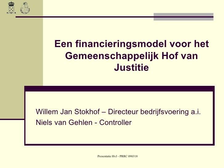 Een financieringsmodel voor het Gemeenschappelijk Hof van Justitie Willem Jan Stokhof – Directeur bedrijfsvoering a.i. Nie...