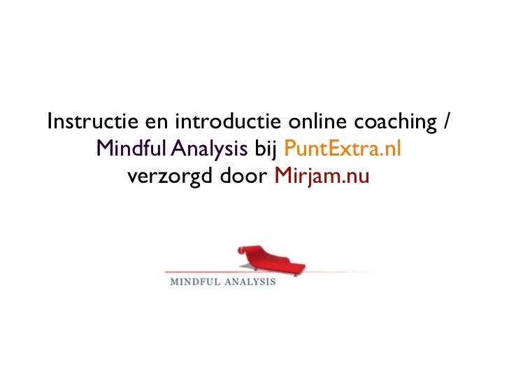 Instructie en introductie online coaching /     Mindful Analysis bij PuntExtra.nl         verzorgd door Mirjam.nu