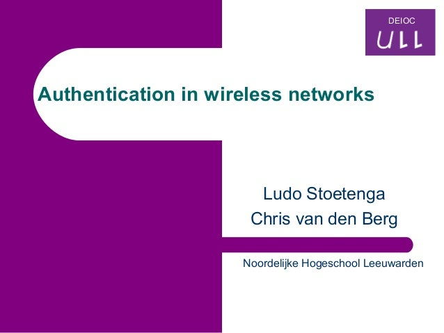DEIOCAuthentication in wireless networks                       Ludo Stoetenga                      Chris van den Berg     ...