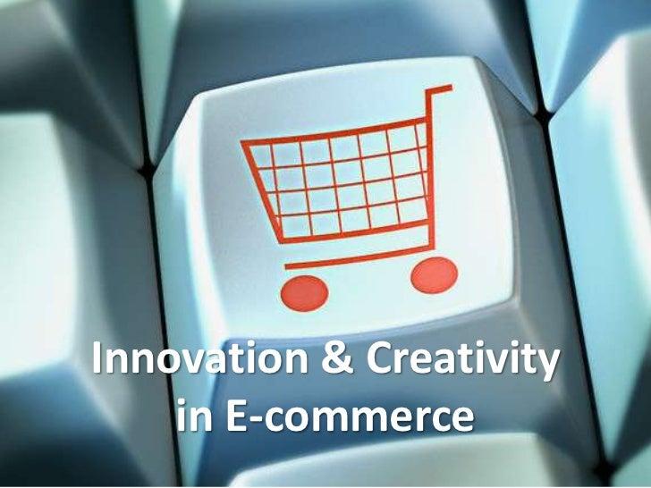 Innovation & Creativity in E-commerce<br />