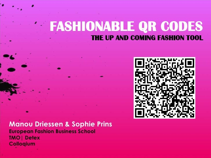 FASHIONABLE QR CODES<br />THE UP AND COMING FASHION TOOL<br />Manou Driessen & Sophie Prins<br />European Fashion Business...