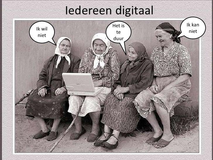 Iedereen digitaal<br />Ik kan niet<br />Ik wil niet<br />Het is te duur<br />