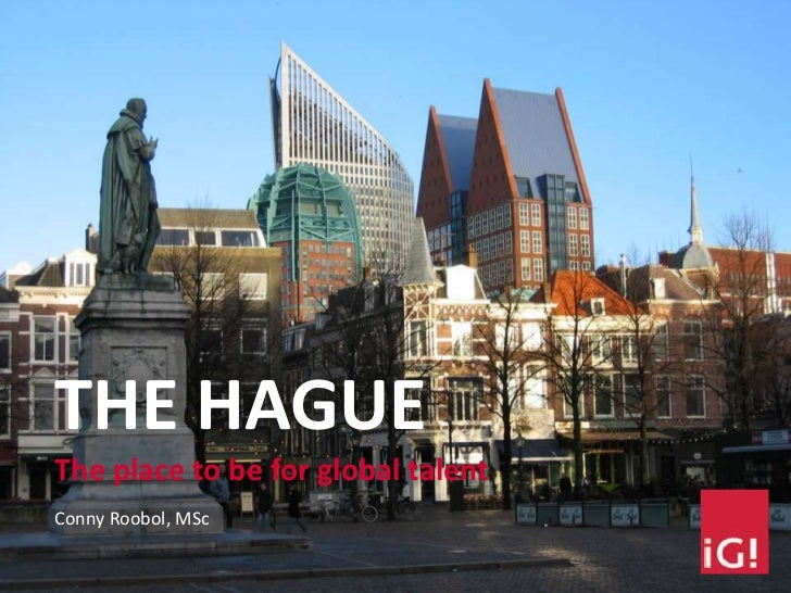 THE HAGUEThe place to be for global talentConny Roobol, MSc
