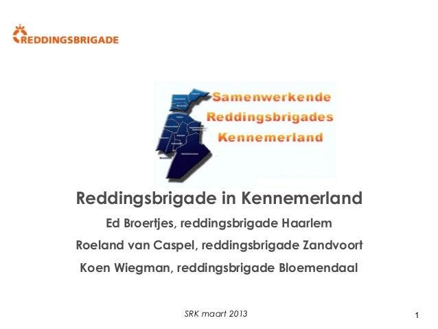 Reddingsbrigade in Kennemerland Ed Broertjes, reddingsbrigade Haarlem Roeland van Caspel, reddingsbrigade Zandvoort Koen W...