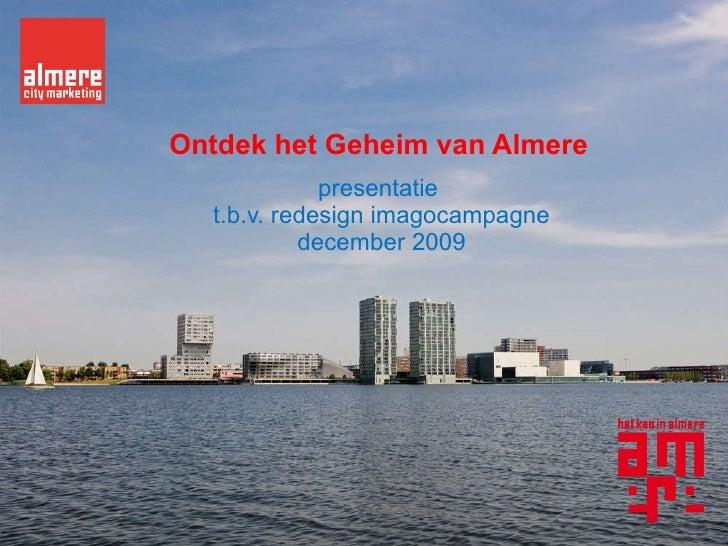 Ontdek het Geheim van Almere presentatie  t.b.v. redesign imagocampagne december 2009