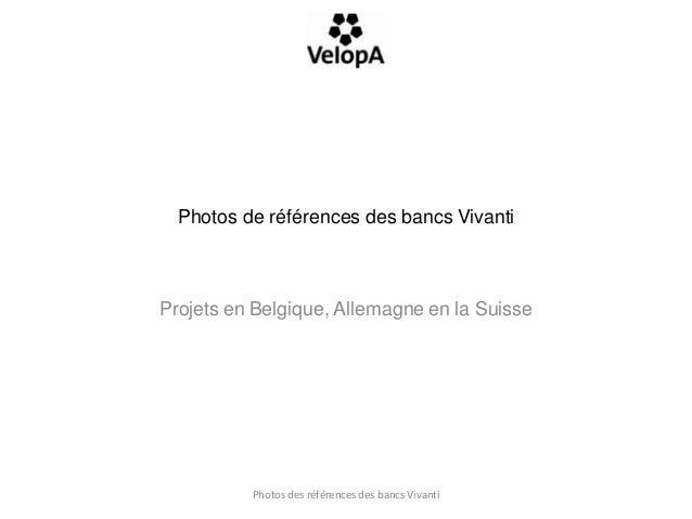 Photos de références des bancs VivantiProjets en Belgique, Allemagne en la Suisse          Photos des références des bancs...