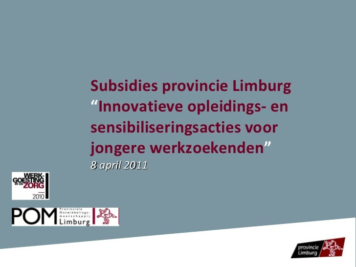 "Subsidies provincie Limburg  "" Innovatieve opleidings- en sensibiliseringsacties voor jongere werkzoekenden "" 8 april 2011"