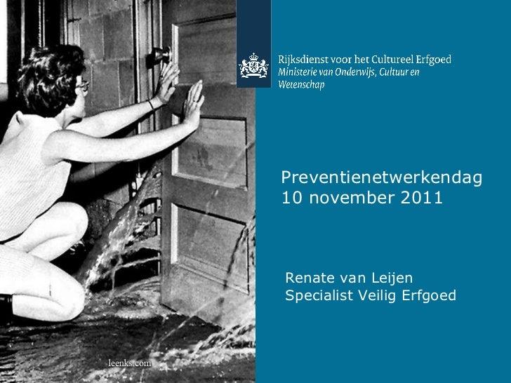Preventienetwerkendag 10 november 2011 Renate van Leijen Specialist Veilig Erfgoed