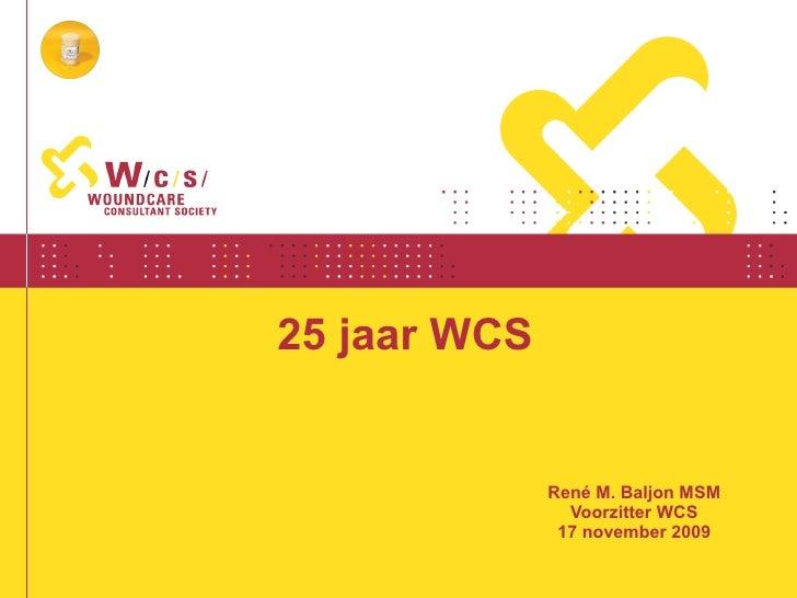 25 jaar WCS Ren é M. Baljon MSM Voorzitter WCS 17 november 2009